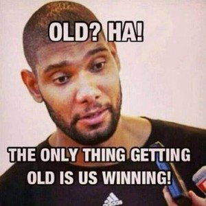 Spurs meme with Tim Duncan. He says the only thing getting old is the Spurs winning.
