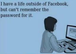 "This image is a meme illustrating the psychological effects of social media. The woman is typing on her computer and says, ""I have a life outside of Facebook, but can't remember the password for it."""