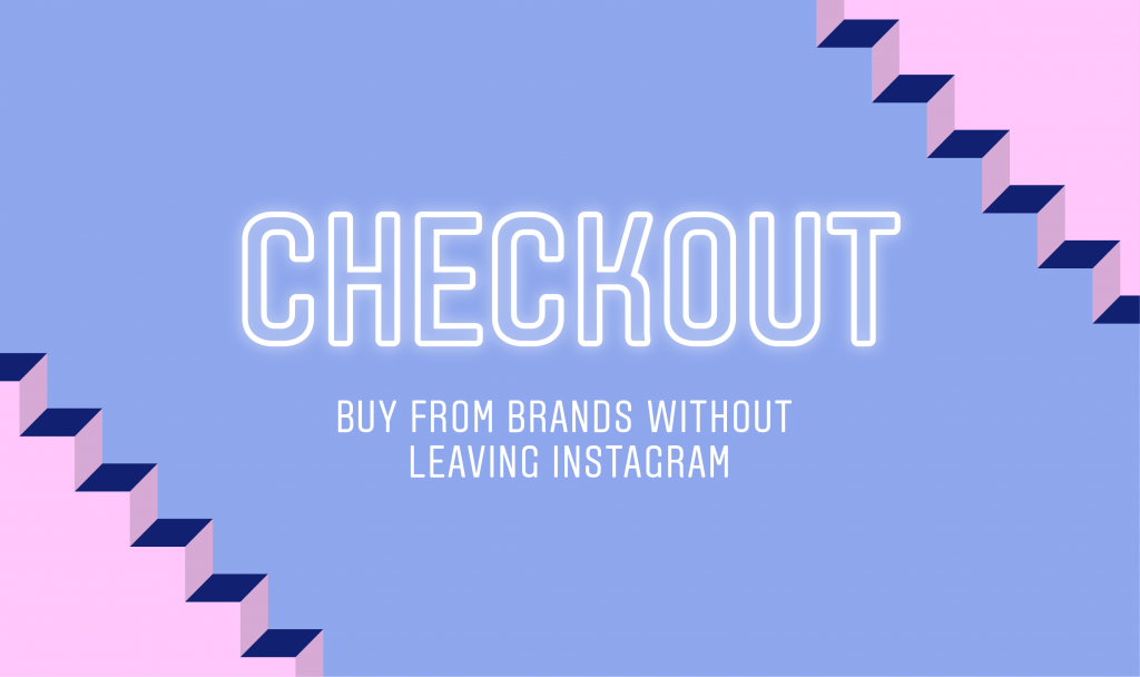 This is a graphic that reads Checkout: Buy from brands without leaving Instagram
